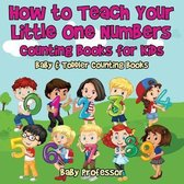How to Teach Your Little One Numbers. Counting Books for Kids - Baby & Toddler Counting Books
