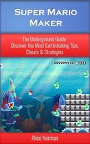 Super Mario Maker: The Underground Guide – Discover the Most Earthshaking Tips, Cheats & Strategies (Super Mario Maker Guide, Super Mario Maker, Super Mario Maker Wii, Supermario, Super Mario)