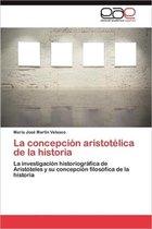 La Concepcion Aristotelica de La Historia