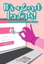 It's a Secret for Girls! Password Journal Girls Edition