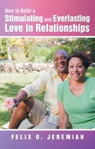How to Build a Stimulating and Everlasting Love in Relationships