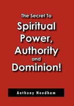 The Secret to Spiritual Power, Authority and Dominion!