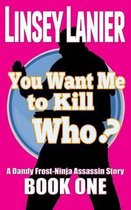 You Want Me to Kill Who?