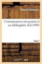 Connaissances necessaires a un bibliophile. Edition 5, Tome 7