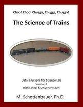 Choo! Choo! Chugga, Chugga, Chugga! the Science of Trains