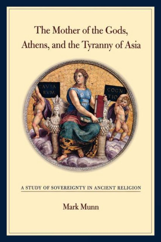 Boek cover The Mother of the Gods, Athens, and the Tyranny of Asia van Mark H. Munn (Hardcover)