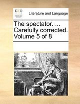 The Spectator. ... Carefully Corrected. Volume 5 of 8