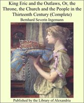 King Eric and The Outlaws, Or, The Throne, The Church and The People in The Thirteenth Century (Complete)