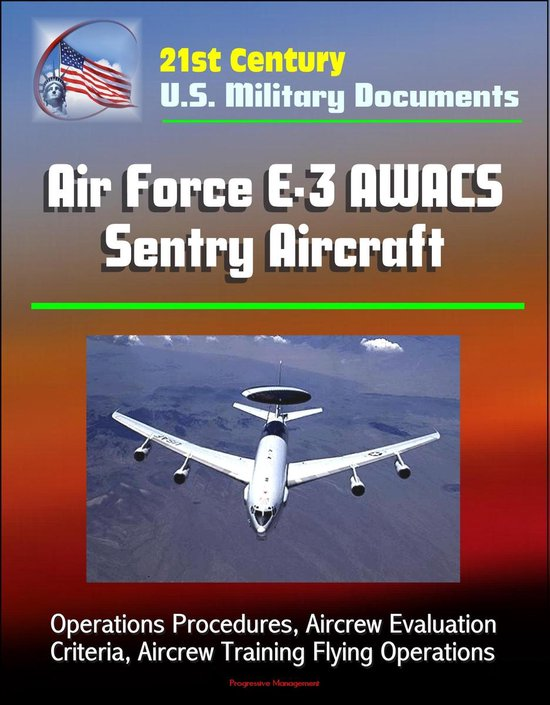 Boek cover 21st Century U.S. Military Documents: Air Force E-3 AWACS Sentry Aircraft - Operations Procedures, Aircrew Evaluation Criteria, Aircrew Training Flying Operations van Progressive Management (Onbekend)