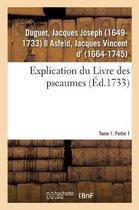 Explication du Livre des pseaumes, ou selon la methode des saints Peres, l'on s'attache a decouvrir