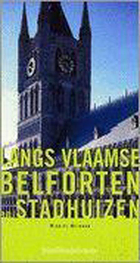 Langs Vlaamse belforten en stadhuizen - Michiel Heirman |