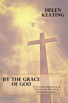 By The Grace Of God (Five Contemporary & Historical Amish & Christian Stories)