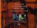 Bruggen in Nederland 1800 - 1940, deel 1: Vaste bruggen van ijzer en staal