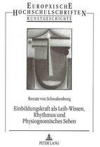 Einbildungskraft ALS Leib-Wissen, Rhythmus Und Physiognomisches Sehen