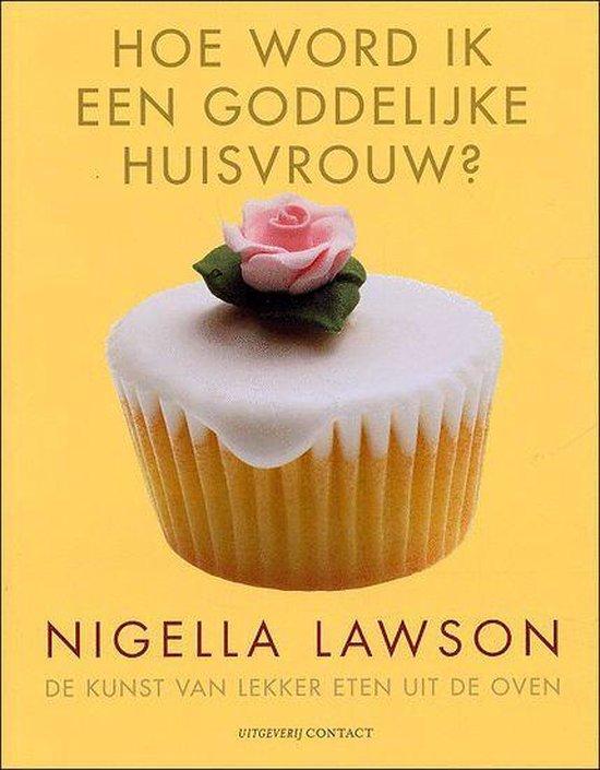 Hoe word ik een goddelijke huisvrouw - Nigella Lawson |