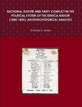 FACTIONAL DISPUTE AND PARTY CONFLICT IN THE POLITICAL SYSTEM OF THE SENECA NATION (1845-1895)