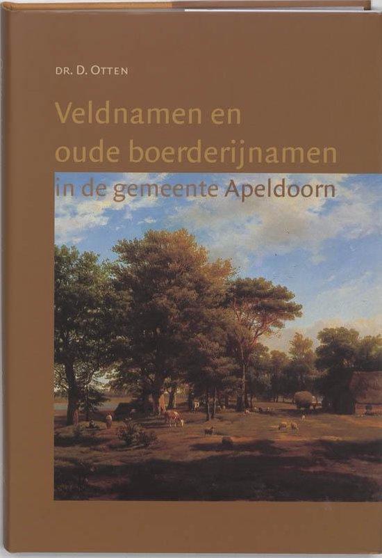 Veldnamen en oude boerderijnamen in de gemeente Apeldoorn - D. Otten |