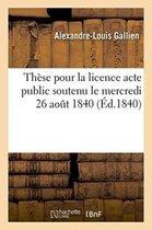 These pour la licence acte public soutenu le mercredi 26 aout 1840,