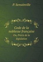 Code de La Noblesse Francaise Ou, Precis de La Legislation