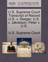 U.S. Supreme Court Transcript of Record U.S. V. Seeger; U.S. V. Jakobson; Peter V. U.S.