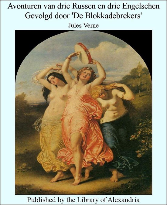 Avonturen van drie Russen en drie Engelschen Gevolgd door 'De Blokkadebrekers' - Jules Verne pdf epub