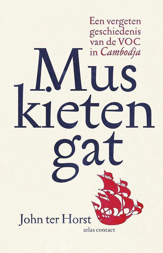 Muskietengat. Een vergeten geschiedenis van de VOC in Cambodja - John Ter Horst |