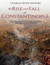 The Rise and Fall of Constantinople
