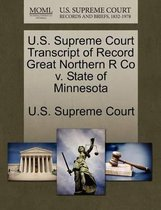 Boek cover U.S. Supreme Court Transcript of Record Great Northern R Co V. State of Minnesota van