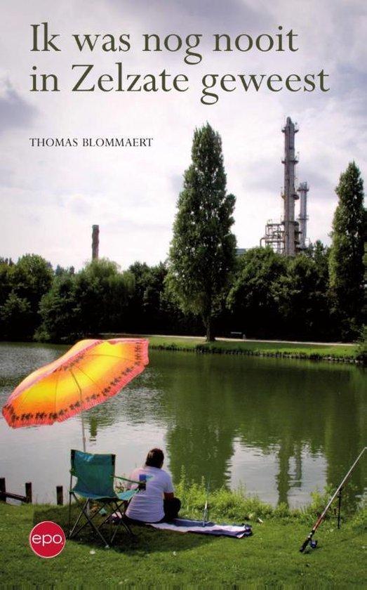 Ik was nog nooit in Zelzate geweest - Thomas Blommaert |