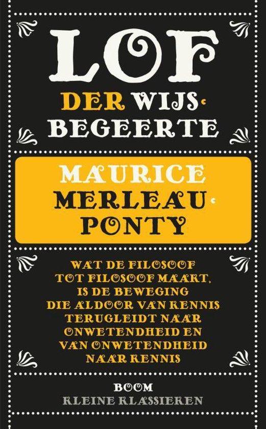 Kleine Klassieken - Lof der wijsbegeerte - Maurice Merleau-Ponty |