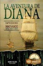 La Aventura de Diana. Emprendiendo E Innovando Contra Viento y Marea