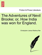 The Adventures of Nevil Brooke; Or, How India Was Won for England.
