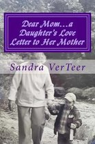 Dear Mom...a Daughter's Love Letter to Her Mother