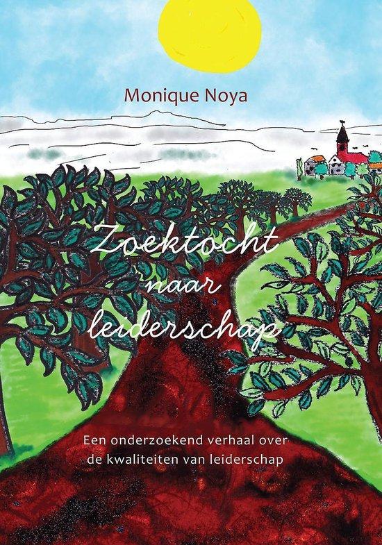 Zoektocht naar leiderschap - een onderzoekend verhaal over de kwaliteiten van leiderschap - Monique Noya   Fthsonline.com