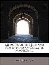 Memoirs of the Life and Adventures of Colonel Maceroni...