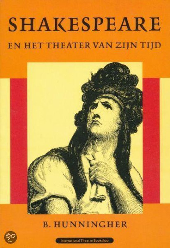Shakespeare en het theater van zijn tijd - Hunningher |