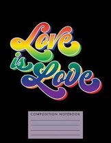 Love Is Love Composition Notebook