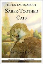 14 Fun Facts About Saber-Toothed Cats: A 15-Minute Book