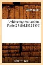 Architecture Monastique. Partie 2-3 (�d.1852-1856)