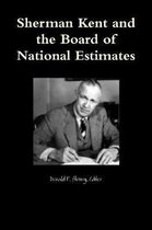 Sherman Kent and the Board of National Estimates