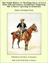 The Night Riders: A Thrilling Story of Love, Hate and Adventure, Graphically Depicting the Tobacco Uprising in Kentucky