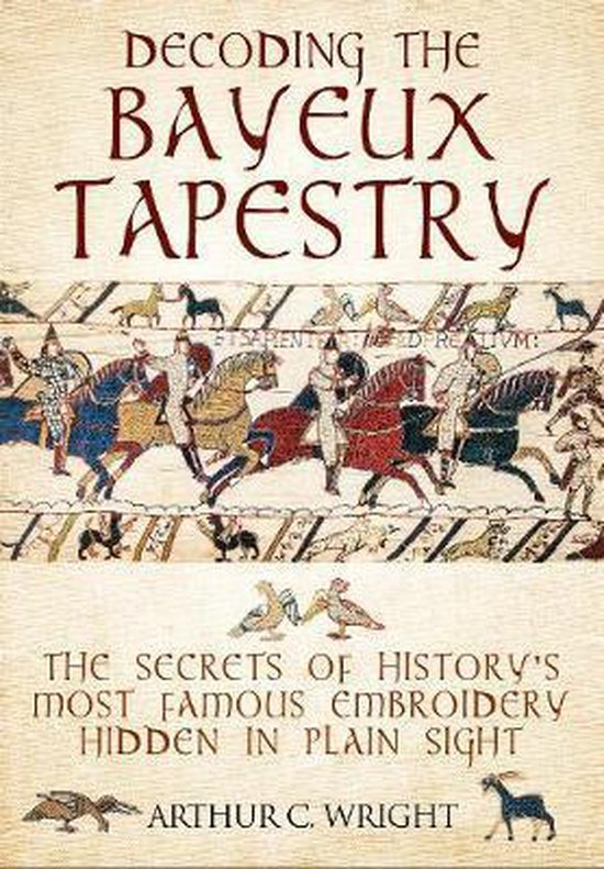 Boek cover Decoding the Bayeux Tapestry van Arthur Wright (Hardcover)