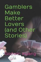 Gamblers Make Better Lovers (and Other Stories)