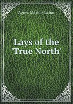 Lays of the 'true North'