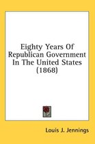 Eighty Years Of Republican Government In The United States (1868)