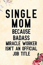 Single Mom Because Badass Miracle Worker Isn't an Official Job Title