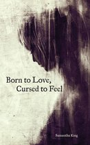 Boek cover Born to Love, Cursed to Feel van Samantha King Holmes