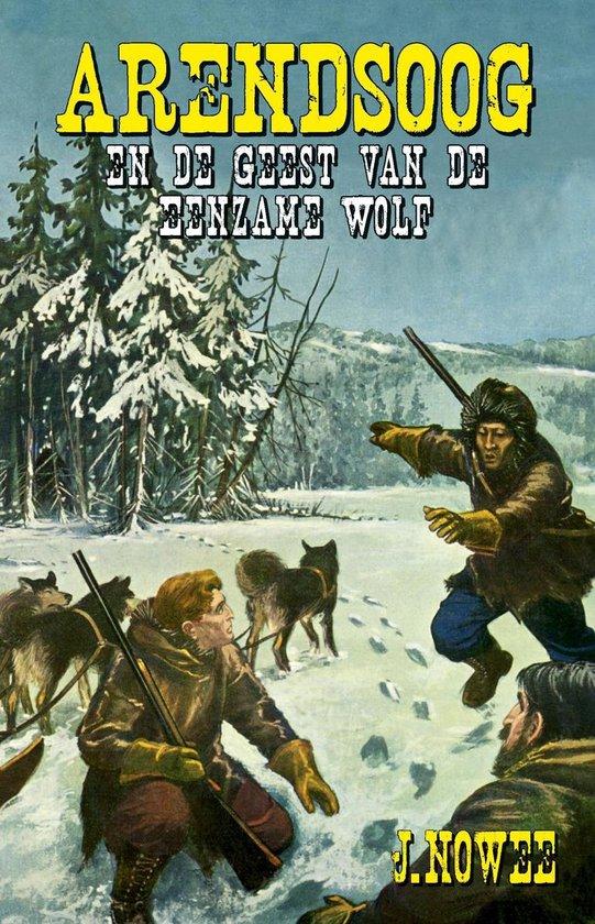 Boek cover Arendsoog 12 -   De geest van de Eenzame Wolf van Jan Nowee (Paperback)