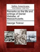 Remarks on the Life and Writings of Daniel Webster, of Massachusetts.