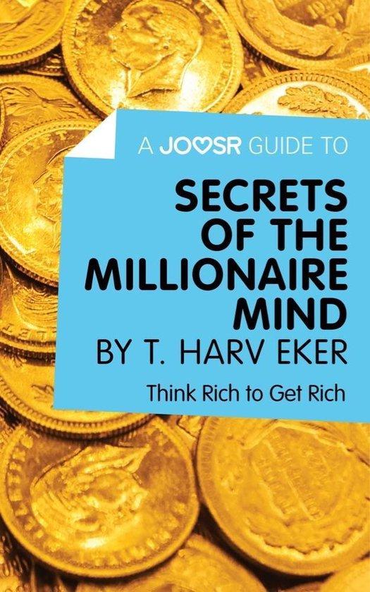 Boek cover A Joosr Guide to... Secrets of the Millionaire Mind by T. Harv Eker: Think Rich to Get Rich van Joosr (Onbekend)